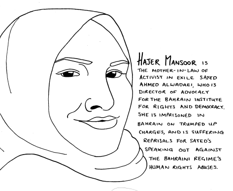 Line drawing of a woman in a hijab: she is looking at the viewer. The text reads: Hajer Mansoor is the mother-in-law of activist in exile Sayed Ahmed Alwadaei, who is director of advocacy for the Bahrain Institute for Rights and Democracy. She is imprisoned in Bahrain on trumped up charges, and is suffering reprisals for Sayed's speaking out against the Bahraini regime's human rights abuses.
